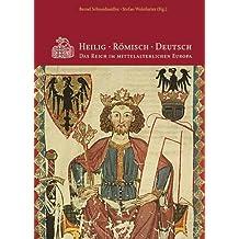 Heilig - Römisch - Deutsch: Das Reich im mittelalterlichen Europa