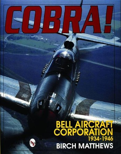 Cobra!: The Bell Aircraft Corporation 1934-1946 (Schiffer Military History Book)