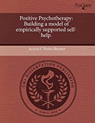 Positive Psychotherapy: Building a Model of Empirically Supported Self-Help