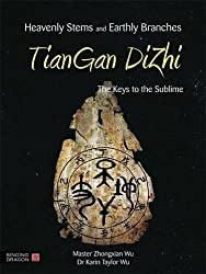 Heavenly Streams and Earthly Branches-Tiangan Dizhi: The Keys to the Sublime