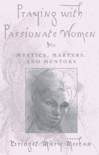 Praying With Passionate Women: Mystics, Martyrs, and Mentors 1st edition by Meehan, Bridget Mary (1995) Paperback