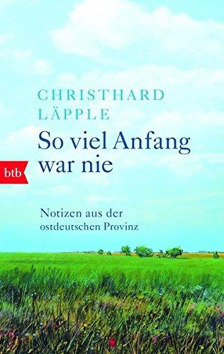 So viel Anfang war nie: Notizen aus der ostdeutschen Provinz