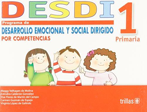 Desdi 1 primaria/ Elementary: Programa De Desarrollo Emocional Y Social Dirigido Por Competencias/ Program of Social and Emotional Development Focused by Competition por Maggy Velhagen De Molina