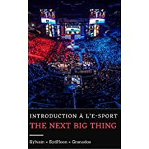 Introduction à l'e-sport : The Next Big Thing (French Edition)