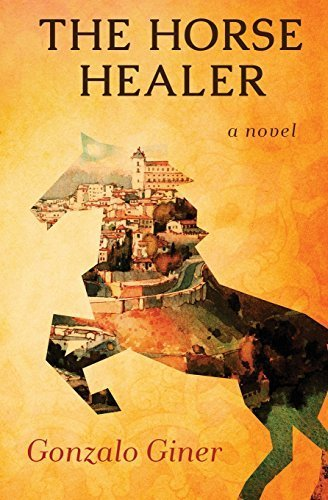 The Horse Healer: A Novel by Gonzalo Giner (2015-04-14)