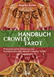 Handbuch zum Crowley-Tarot: praxisbezogene Anleitung zur Interpretation des Aleister-Crowley-Tarots - Angeles Arrien