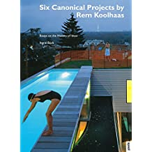 Six Canonical Projects by Rem Koolhaas: Essays on the History of Ideas (Architektur + Analyse Book 5) (English Edition)