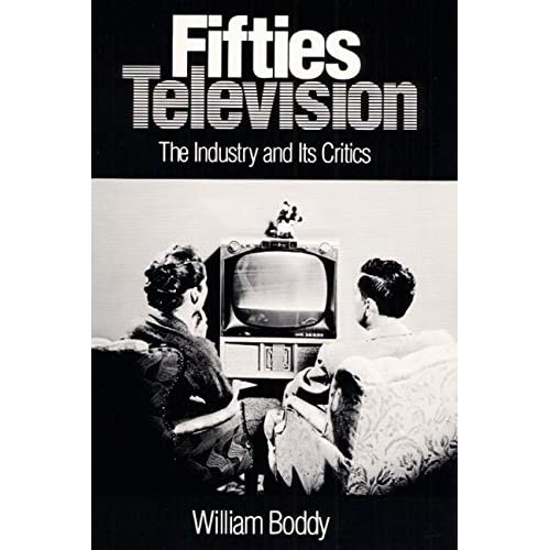 [(Fifties Television : The Industry and Its Critics)] [By (author) William Boddy] published on (November, 1992)