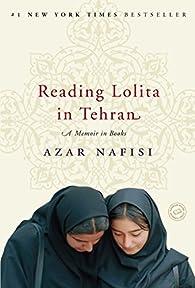 Reading Lolita in Tehran: A Memoir in Books par Azar Nafisi