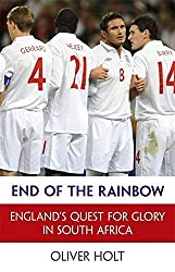 End of the Rainbow: England's Quest for Glory in South Africa by Oliver Holt (2010-09-16)