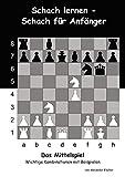 Schach lernen - Schach für Anfänger - Das Mittelspiel: Wichtige Kombinationen mit Beispielen