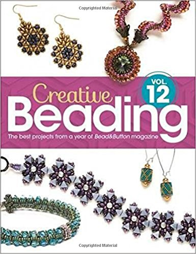 Creative Beading Vol. 12: The best projects from a year of Bead&Button magazine -