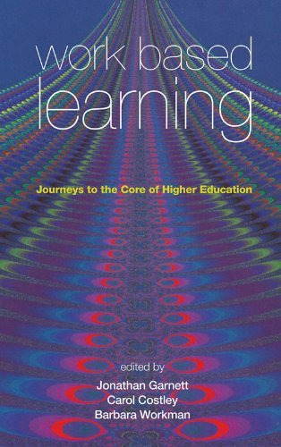 Work Based Learning: Journeys to the Core of Higher Education (Management, Policy & Education) (2009-02-09)