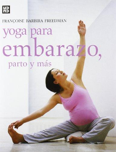 Yoga para embarazo, parto y más (Mens sana in corpore sano) por Françoise Barbira Freedman