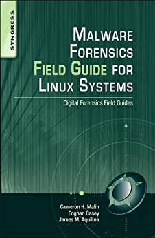 Malware Forensics Field Guide for Linux Systems: Digital Forensics Field Guides von [Malin, Cameron H., Casey, Eoghan, Aquilina, James M.]