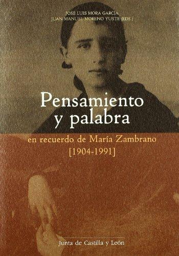 Pensamiento y palabra en recuerdo de María Zambrano (1904-1991) : contribución de Segovia a su empresa intelectual por Pedro Cerezo Galán