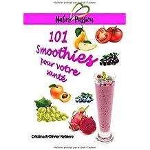 101 Smoothies pour votre santé: recettes curatives de fruits et légumes