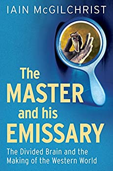 The Master and His Emissary: The Divided Brain and the Making of the Western World de [McGilchrist, Iain]