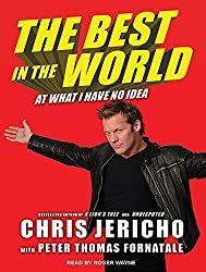 The Best in the World: At What I Have No Idea by Chris Jericho (2014-10-28)