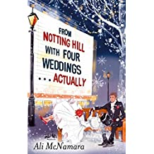From Notting Hill with Four Weddings . . . Actually (The Notting Hill Series) by Ali McNamara (2015-03-03)