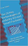 #7: The 20 Key Technologies of Industry 4.0 and Smart Factories: The Road to the Digital Factory of the Future