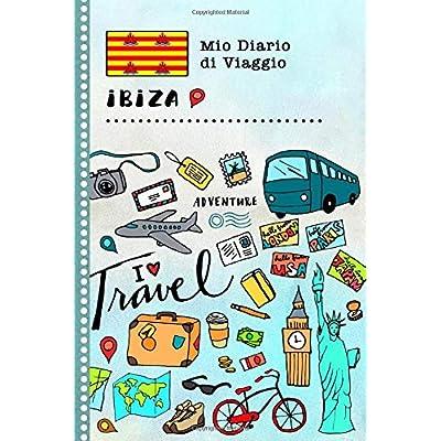 Ibiza Diario Di Viaggio: Libro Interattivo Per Bambini Per Scrivere, Disegnare, Ricordi, Quaderno Da Disegno, Giornalino, Agenda Avventure – Attività Per Viaggi E Vacanze Viaggiatore
