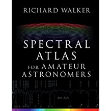 Spectral Atlas for Amateur Astronomers: A Guide to the Spectra of Astronomical Objects and Terrestrial Light Sources