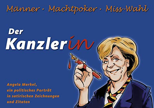 Der Kanzlerin - Männer, Machtpoker, Misswahl: Angela Merkel, ein politisches Porträt in satirischen Zeichnungen und Zitaten