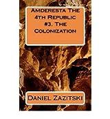 [ AMDERESTA THE 4TH REPUBLIC #3. THE COLONIZATION ] BY Zazitski, Daniel ( AUTHOR )Dec-24-2011 ( Paperback )