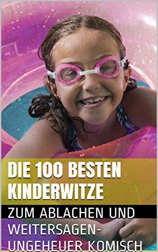 Die 100 besten Kinderwitze (Witzebuch)