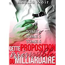 Cette Proposition irrésistible du Milliardaire (Tomes 4 à 6): (New Romance, Milliardaire, Suspense, Alpha Male, Thriller, Roman Érotique)