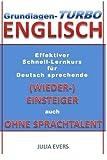 Grundlagen-Turbo Englisch: Effektiver Schnell-Lernkurs für deutsch sprechende (Wieder-) Einsteiger auch ohne Sprachtalent