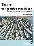 Wagner, une question européenne: Contribution à une étude du wagnérisme (1860-2004) (Interférences)