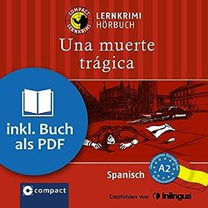 Una muerte trágica (Compact Lernkrimi Hörbuch): Spanisch - Niveau A2