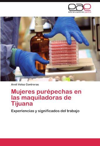 Mujeres purépechas en las maquiladoras de Tijuana por Veloz Contreras Areli