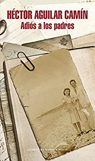 Adiós a los padres par  Héctor Aguilar Camín