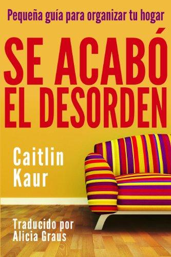 Se Acabó El Desorden: Pequeña Guía Para Organizar Tu Hogar por Caitlin Kaur