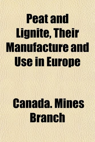 Peat and Lignite, Their Manufacture and Use in Europe