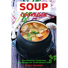 Soup Cookbook: Soul Warming, Comforting Soup Recipes for a Cold Winter's Day (Free Gift): Healthy Recipes for Weight Loss (Souping and Soup Diet for Weight Loss Book 3) (English Edition)