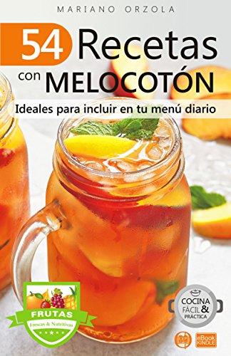 54 RECETAS CON MELOCOTÓN: Ideales para incluir en tu menú diario (Colección Cocina Fácil & Práctica nº 114) por Mariano Orzola