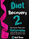 Image de Diet Recovery 2: Restoring Mind and Metabolism from Dieting, Weight Loss, Exercise, and He