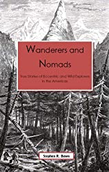 Wanderers & Nomads: True Stories of Eccentric and Wild Explorers in the Americas (Explorers of the Americas Series Book 1)
