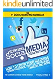 Profitable Social Media Marketing: How To Grow Your Business Using Facebook, Twitter, Instagram, LinkedIn And More (English Edition)