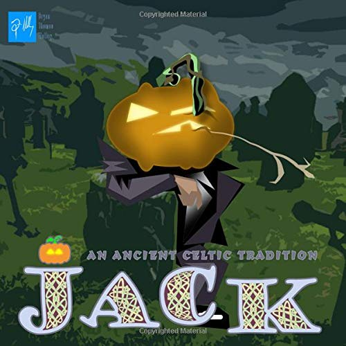 (JACK: An Ancient Celtic Tradition: How the Jack O'lantern came to be)