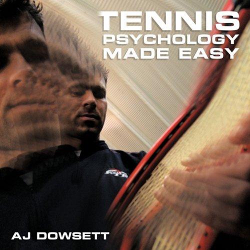 Tennis Psychology Made Easy por Aj Dowsett