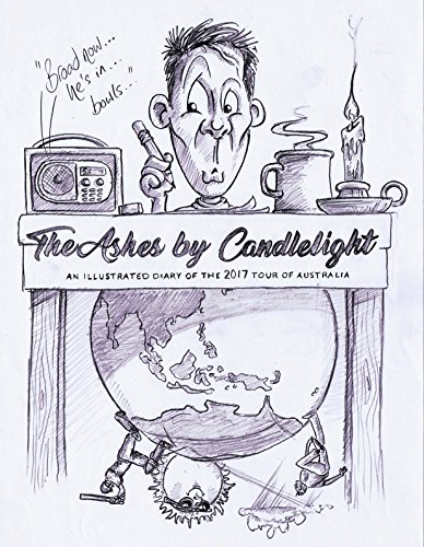 The Ashes by Candlelight: A Daily Cartoon Diary of the Ashes (English Edition) por Patrick Latham