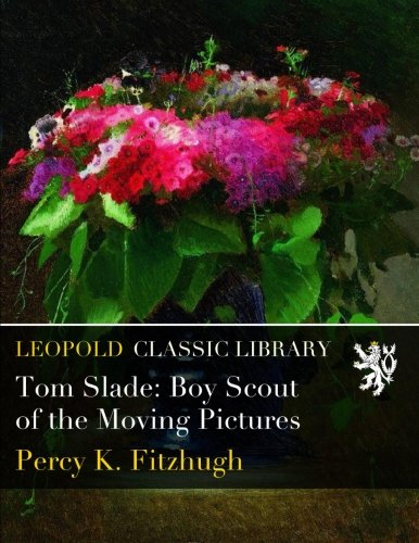 Tom Slade: Boy Scout of the Moving Pictures por Percy K. Fitzhugh