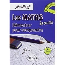 Les Mathématiques au Collège Démontrer pour Comprendre 5ème 4ème 3ème