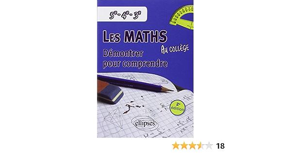 Amazon Fr Les Mathematiques Au College Demontrer Pour Comprendre 5eme 4eme 3eme Casamayou Boucau Alexandre Pantigny Francois Combe Yves Livres