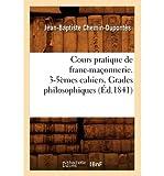 By Chemin-Dupontes, Jean-Baptiste [ [ Cours Pratique de Franc-Maconnerie. 3-5emes Cahiers. Grades Philosophiques (Ed.1841) (French, English) ] ] Mar-2012[ Paperback ]
